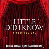 Little Did I Know: A New Musical (Original Podcast Soundtrack Recording) von Various Artists