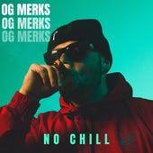 No Chill by OG Merks