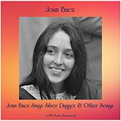 Joan Baez Sings Silver Dagger & Other Songs (All Tracks Remastered) by Joan Baez