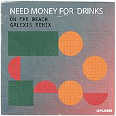 On the Beach (Galexis Remix) de Need Money for Drinks