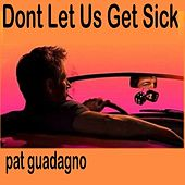 Don't Let Us Get Sick by Pat Guadagno