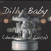 Dilly Baby (dedicata a Luca) by Dilly Band
