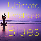 Ultimate Destress Blues de Various Artists
