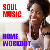 Soul Music Home Workout by Various Artists