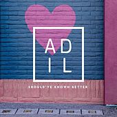 Should've Known Better by Adil