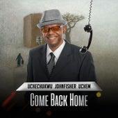Come Back Home by Uchechukwu Johnfisher Uchem