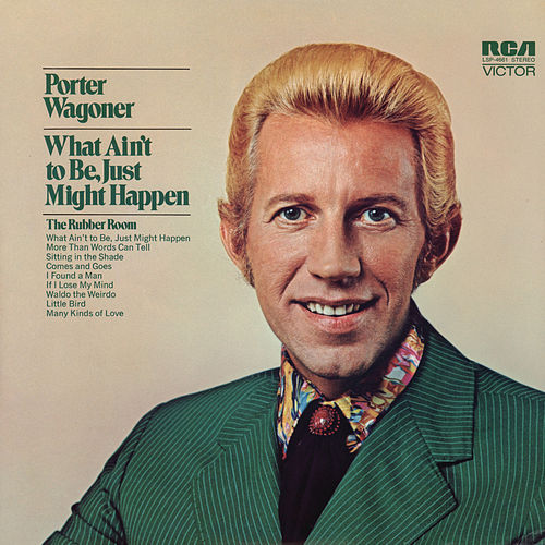 What Ain't To Be, Just Might Happen by Porter Wagoner