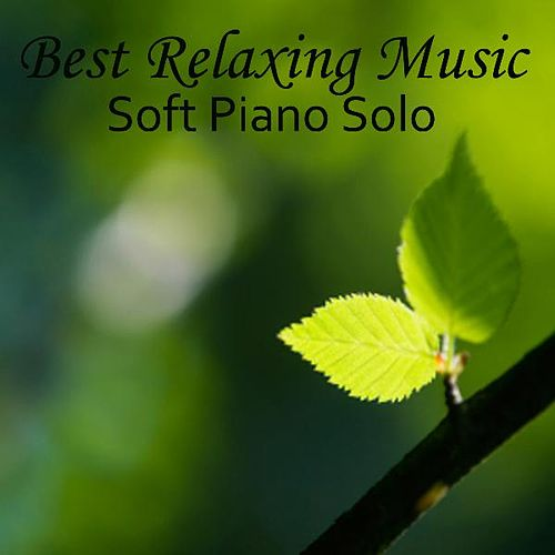 Best Relaxing Music - Soft Piano Music - Solo Piano by Best Relaxing Music