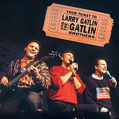 Your Ticket to Larry Gatlin and the Gatlin Brothers by The Gatlin Brothers