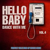 Hello Baby Dance with Me, Vol. 4 (Perfect Selection of House Music) by Various Artists
