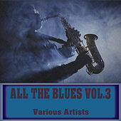 All The Blues, Vol. 3 by Various Artists