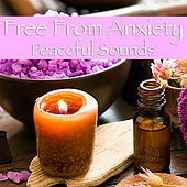 Free From Anxiety Peaceful Sounds by Various Artists