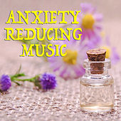 Anxiety Reducing Music by Various Artists