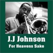 For Heavens Sake de J.J. Johnson