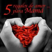 5 Regalos De Amor...Para Mamá de Various Artists