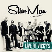 Live at Vicky's de Slim Man