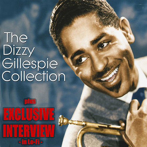 The Dizzy Gillespie Collection (plus Exclusive lo-fi Interview) by Dizzy Gillespie