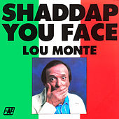 Shaddap You Face by Lou Monte