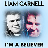I'm A Believer by Liam Carnell