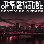 The Rhythm of the House (The City Of  The House Music) by Various Artists