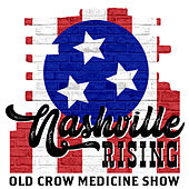 Nashville Rising by Old Crow Medicine Show