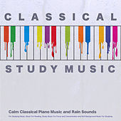Classical Study Music: Calm Classical Piano Music and Rain Sounds For Studying Music, Music For Reading, Study Music For Focus and Concentration and Soft Background Music For Studying by Classical Study Music (1)