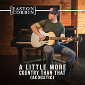 A Little More Country Than That (Acoustic) von Easton Corbin