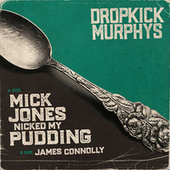 Mick Jones Nicked My Pudding von Dropkick Murphys