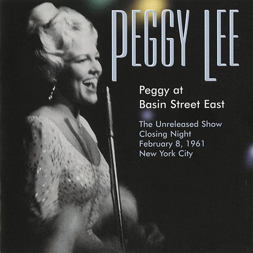 Peggy At Basin Street East (The Unreleased Show Closing Night February 8, 1961) by Peggy Lee