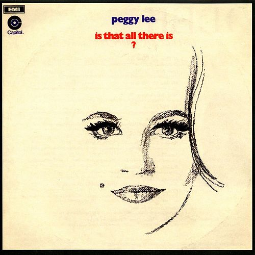 Is That All There Is? by Peggy Lee