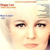 Then Was Then Now Is Now! by Peggy Lee