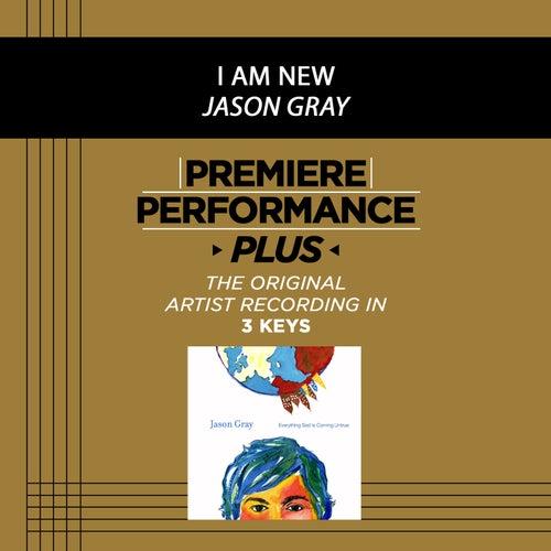 Premiere Performance Plus: I Am New by Jason Gray