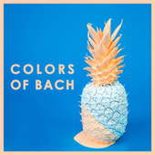 Colors of Bach by Various Artists