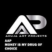 Money Is My Drug of Choice by AAP