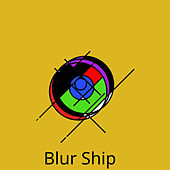 Blur Ship by Low Motion