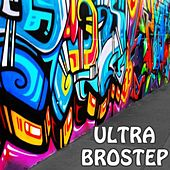 Ultra Brostep (Brutal Dubstep Drops) by Various Artists