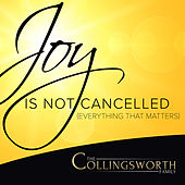 Joy Is Not Cancelled (Everything That Matters) von The Collingsworth Family