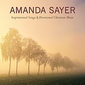 Inspirational Songs & Devotional Christian Music by Amanda Sayer