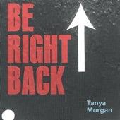 Be Right Back by Tanya Morgan