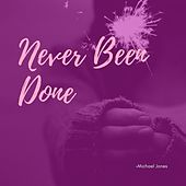 Never Been Done de Michael Jones