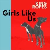 Girls Like Us de King Ropes