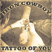 Tattoo of You by Iron Cowboy