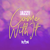 Come With It by Jazzy