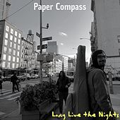 Long Live the Nights von Paper Compass