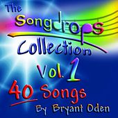 The Songdrops Collection, Vol. 1 by Bryant Oden
