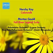 Kay, H.: Cakewalk Suite / Gould, M.: Fall River Legend Suite (Ormandy, Mitropoulos) (1952) von Various Artists