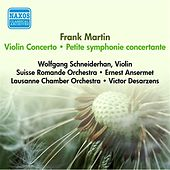 Martin, F.: Petite Symphonie Concertante / Violin Concerto (Desarzens, Schneiderhan, Ansermet) (1950, 1954) von Various Artists
