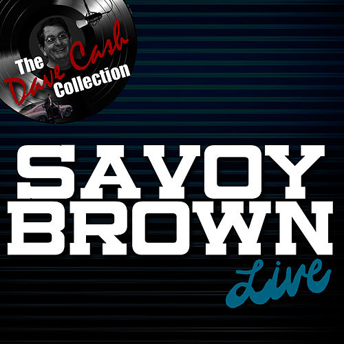 Savoy Brown Live - [The Dave Cash Collection] by Savoy Brown