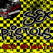 Sexy or What?? - [The Dave Cash Collection] von Sex Pistols