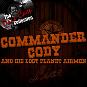 Commander Cody and His Lost Planet Airmen Live - [The Dave Cash Collection] by Commander Cody